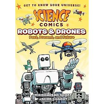 Science Comics - Robots and Drones - Past - Present - and Future by Mai