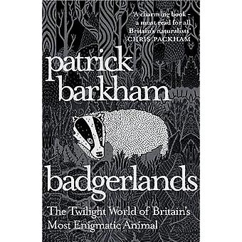 Badgerlands - The Twilight World of Britain's Most Enigmatic Animal by