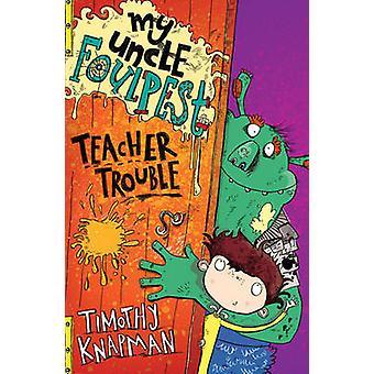 My Uncle Foulpest - Teacher Trouble by Timothy Knapman - Sarah Horne -