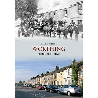 Worthing Through Time by Sally White - 9781848681248 Book
