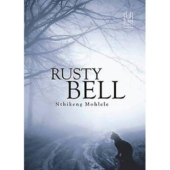 Rusty Bell by Nthikeng Mohlele - 9781869142872 Book