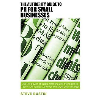 The Authority Guide to PR for Small Businesses - Use the Power of Publ