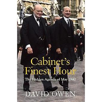 Cabinet's Finest Hour - The Hidden Agenda of May 1940 by David Owen -