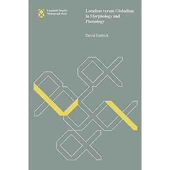 Localism Versus Globalism in Morphology and Phonology by David Embick