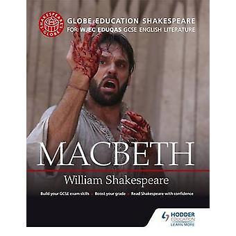 Globe Education Shakespeare - Macbeth for WJEC Eduqas GCSE English Lit