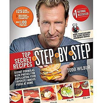 Top Secret Recipes Step-by-Step : Secret Formulas with Photos for Duplicating Your Favorite Famous Foods at Home