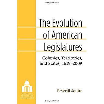 The Evolution of American Legislatures: Colonies, Territories, and States, 1619-2009 (Legislative Politics and...