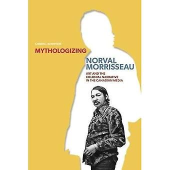 Mythologizing Norval Morrisseau: Art and the Colonial Narrative in the Canadian Media (Manitoba Geographical Studies)
