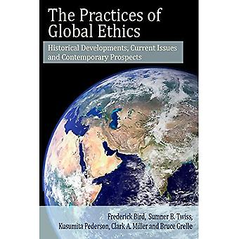 The Practices of Global Ethics: Historical Developments, Current Issues and Contemporary Prospects