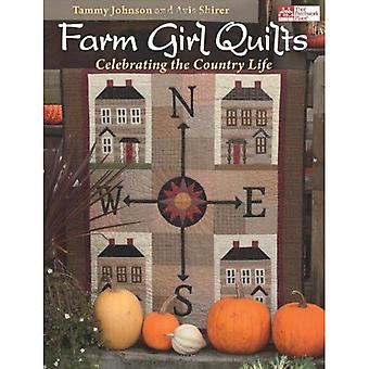 Farm Girl Quilts: Celebrating the Country Life