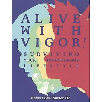 Alive With Vigor! : How To Be Healthy (Surviving Your Adventurous Lifestyle)
