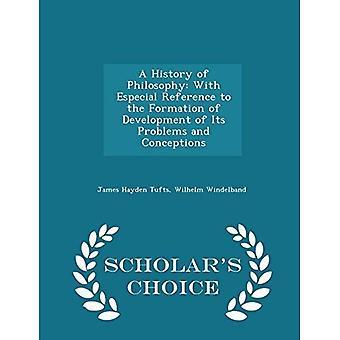 Eine Geschichte der Philosophie: mit besonderer Bezugnahme auf die Bildung der Entwicklung seiner Probleme und Vorstellungen - Wahl Ausgabe des Gelehrten