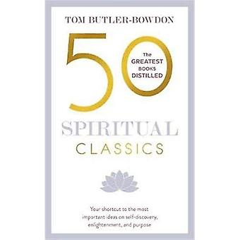 50 Spiritual Classics, Second Edition: Your Shortcut to the Most Important Ideas on Self-Discovery, Enlightenment, and Purpose
