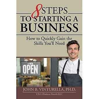 8 Steps to Starting a Business: How to Quickly Gain the Skills You'll Need