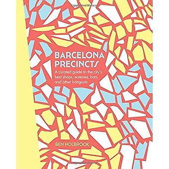 Barcelona Precincts: A Curated Guide to the City's Best Shops, Eateries, Bars and Other Hangouts (The Precincts)