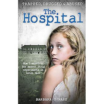 The Hospital - How I Survived the Secret Child Experiments at Aston Ha