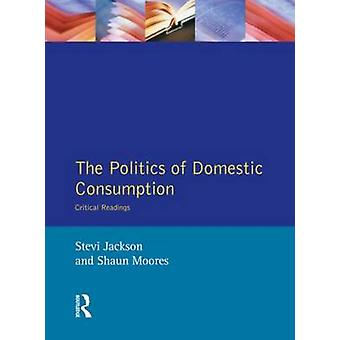 The Politics of Domestic Consumption by Jackson & Stevi