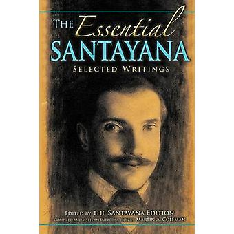 The Essential Santayana Selected Writings by Santayana Edition