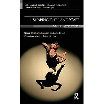 Shaping the Landscape  Celebrating Dance in Australia by Burridge & Stephanie