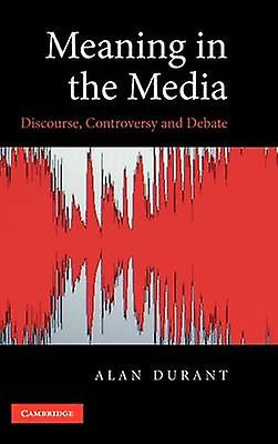 Meaning in the Media Discourse Controversy and Debate by Durant & Alan