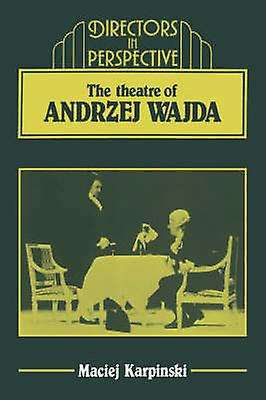 The Theater of Andrzej Wajda by Karpinski & Maciej