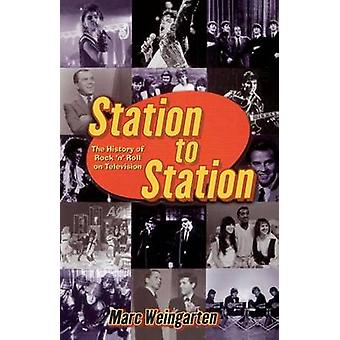 Station to Station The Secret History of Rock  Roll on Television by Weingarten & Marc