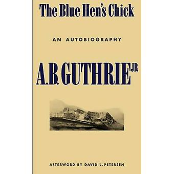 The Blue Hens Chick An Autobiography by Guthrie & Jr. & A. B.