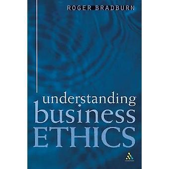 Understanding Business Ethics by Bradburn & Roger