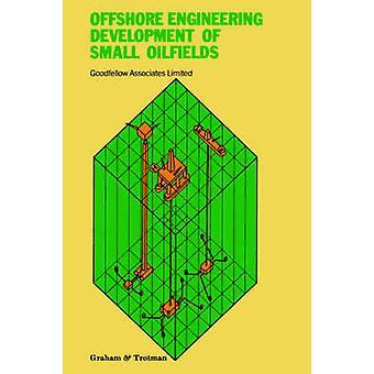 Offshore Engineering Development of Small Oilfields by Goodfellow Associates