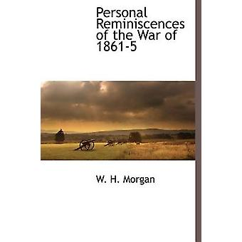 Personliga minnen av kriga av 18615 av Morgan & W. H.