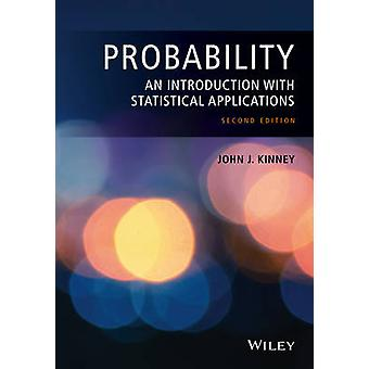 Probability An Introduction with Statistical Applications by Kinney & John J.