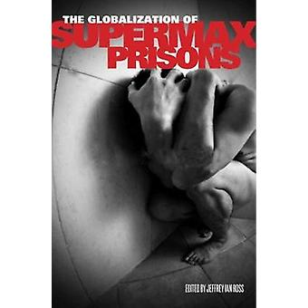 The Globalization of Supermax Prisons by Ross & Jeffrey Ian