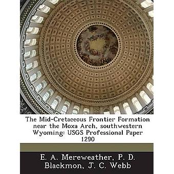 The MidCretaceous Frontier Formation Near the Moxa Arch Southwestern Wyoming Usgs Professional Paper 1290 by Mereweather & E. a.