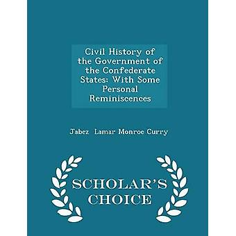 Civil History of the Government of the Confederate States With Some Personal Reminiscences  Scholars Choice Edition by Lamar Monroe Curry & Jabez