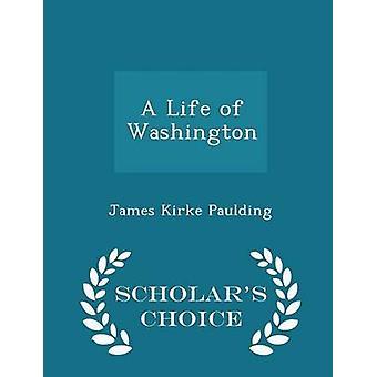 A Life of Washington  Scholars Choice Edition by Paulding & James Kirke