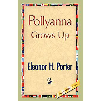 Pollyanna Grows Up by Porter & Eleanor H.