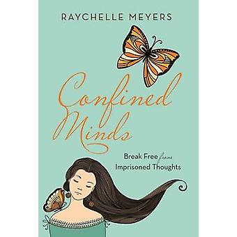 Confined Minds Break Free from Imprisoned Thoughts by Meyers & Raychelle