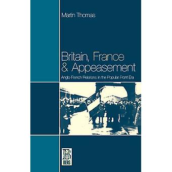 Britain France and Appeasement AngloFrench Relations in the Popular Front Era by Thomas & Martin