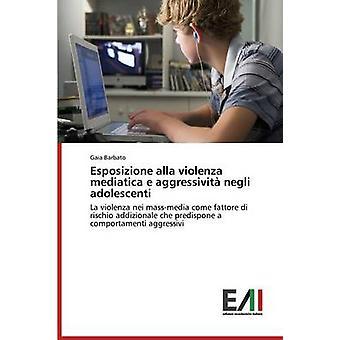 Esposizione alla violenza mediatica e aggressivit negli adolescenti by Barbato Gaia