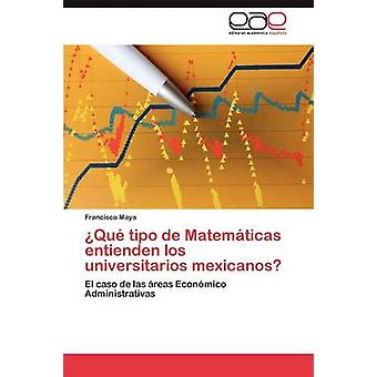 Qu tipo de Matemticas entienden los universitarios mexicanos by Maya Francisco