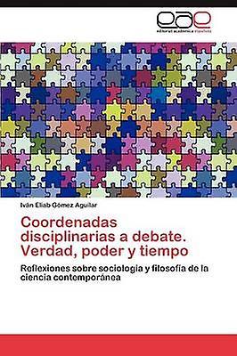 Coordenadas disciplinarias a debate. Verdad poder y cravatempo by Gmez Aguilar Ivn Eliab