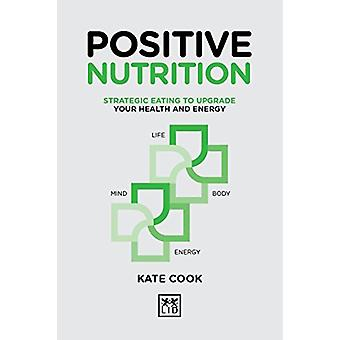 Positive Nutrition - How to upgrade your energy for work and life by K
