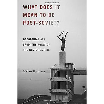 Was bedeutet es, postsowjetische sein? -Kunst aus den Ruinen-o dekoloniale