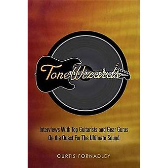 Tone Wizards - Interviews with Top Guitarists and Gear Gurus on the Qu