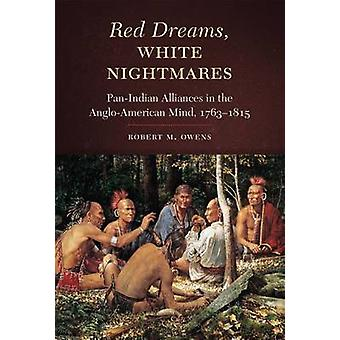 Red Dreams - White Nightmares - Pan-Indian Alliances in the Anglo-Amer
