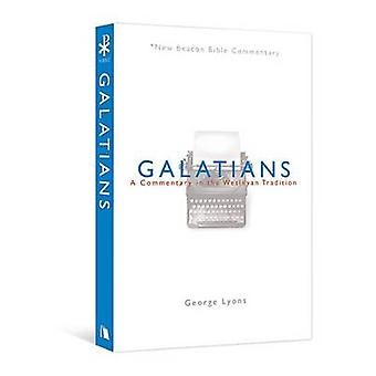 Nbbc - Galatians - A Commentary in the Wesleyan Tradition by George Ly