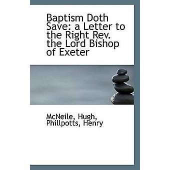 Baptism Doth Save - A Letter to the Right REV. the Lord Bishop of Exet