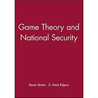 Game Theory and National Security by Steven J. Brams - D. Marc Kilgou