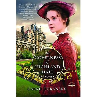 The Governess of Highland Hall - A Novel by Carrie Turansky - 97816014