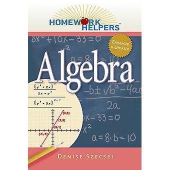Homework Helpers - Algebra by Denise Szecsei - 9781601631695 Book